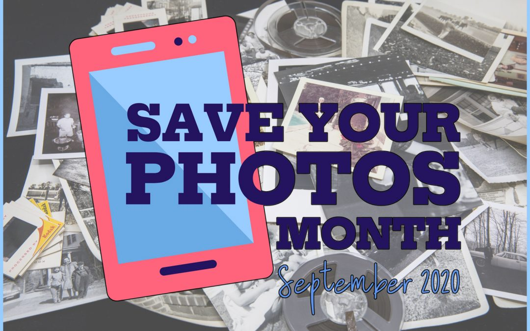 September Is Save Your Photos Month, 2020 edition